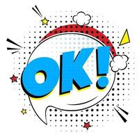 lettrage comique ok dans le design plat de style comique de bulle de discours. illustration pop art rétro dynamique isolée sur fond blanc. exclamation d'accord vecteur