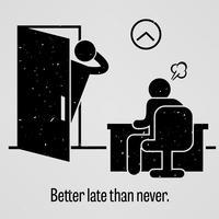 Mieux vaut tard que jamais.