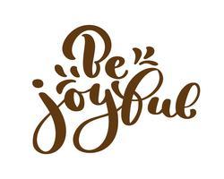 Main lettrage être joyeux toujours sur fond blanc. Citation biblique. Texte de remerciement pour le texte, calligraphie moderne. Phrase inspirante de motivation