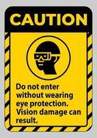panneau d'avertissement ne pas entrer sans porter de protection oculaire, des dommages à la vision peuvent en résulter vecteur