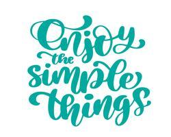 Profitez des choses simples Texte dessiné à la main. vecteur