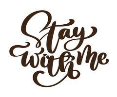 Reste avec moi phrase. Autocollant fixé pour le poste de médias sociaux. Illustration vectorielle de calligraphie dessinée texte main vecteur. Affiche de style croquis bulle art pop doodle comique, impression de t-shirt, carte