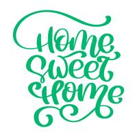 Citation calligraphique verte Home sweet home text. Affiche de typographie de lettrage à la main. Pour les affiches de pendaison de crémaillère, les cartes de souhaits, les décorations pour la maison. Illustration vectorielle