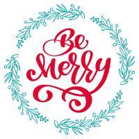 Be Merry Calligraphy Texte de lettrage et une couronne de fleurs avec des branches d'arbres. Illustration vectorielle