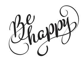 Soyez le texte heureux isolé sur fond blanc. calligraphie et lettrage