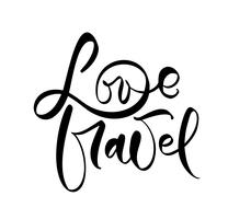 Texte dessiné à la main Love Travel vector design de lettrage source d'inspiration pour affiches, flyers, t-shirts, cartes, invitations, autocollants, bannières. Calligraphie moderne isolée sur fond blanc