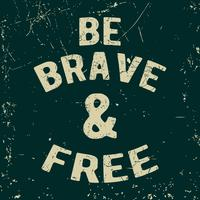 Sois courageux