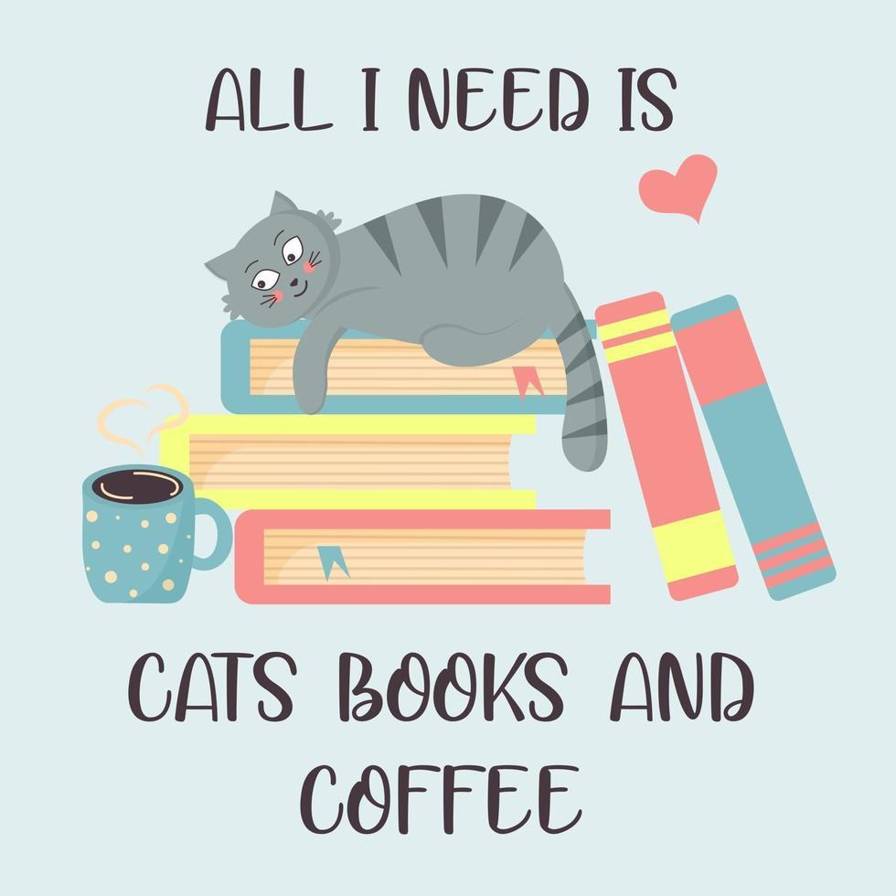 gato nos livros e café quente. tudo que preciso são gatos, livros e café. vetor