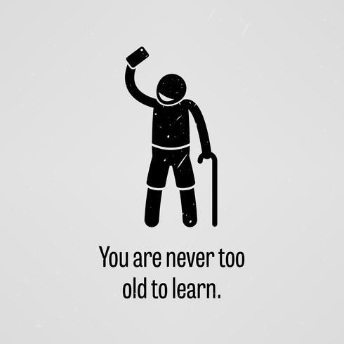 Você nunca é velho demais para aprender. vetor
