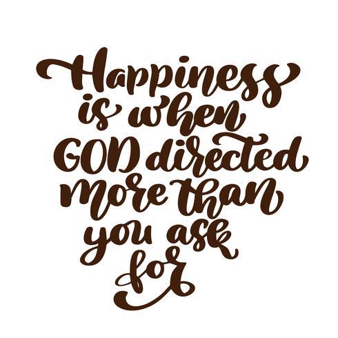 Felicidade é quando Deus dirigiu mais do que você pede para a mão lettering. Fundo bíblico. Novo Testamento. Verso cristão, ilustração vetorial, isolada no fundo branco vetor