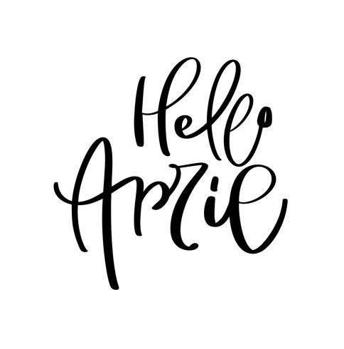 Olá, mão de abril caligrafia texto desenhado e pincel caneta letras. design para cartão de férias e convite de calendário sazonal de férias de primavera vetor