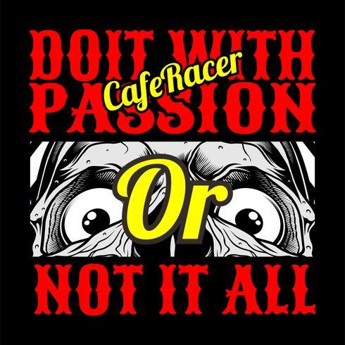 crânio café racer fazê-lo com paixão, ou não all.vector mão desenho, camisa de projetos, motoqueiro, disk jockey, cavalheiro, barbeiro e muitos outros.isolado e fácil de editar. Ilustração vetorial - vetor