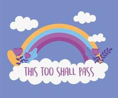 isto deve passar também. arco-íris, nuvens e flores vetor