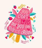 você não pode comprar amor, mas você pode comprar sorvete - ilustração colorida com letras de sorvete para design de decoração. vetor
