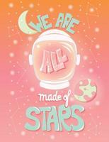 somos todos feitos de estrelas, tipografia moderna design de cartaz com capacete de astronauta e céu noturno vetor