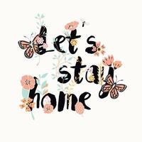 flores tipografia design de cartaz, texto e florais, vamos ficar em casa vetor