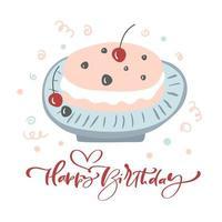 feliz aniversário letras caligráficas vetor texto com bolo rosa. alegria e diversão festiva cartão postal decorado queque. cartão comemorativo em quadrinhos, pôster, banner, web design e impressão em camiseta
