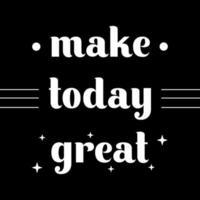 faça hoje ótimo, cartaz de citação de motivação. ilustração vetorial letras e caligrafia.