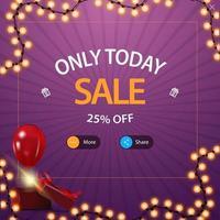 só hoje, venda, até 25 de desconto. desconto quadrado roxo pop-up para site com mais botões e compartilhar