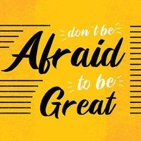 cartaz de citação de motivação, não tenha medo de ser ótimo. inspiração para o sucesso.