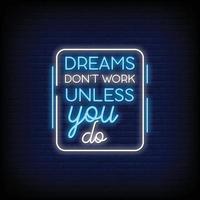 sonhos não funcionam a menos que você faça sinais de néon estilo vetor de texto