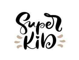 texto de letras de caligrafia de vetor super criança. mão desenhada crianças citação moderna e letras de caneta pincel isoladas em branco. crianças desenham cartões, impressão de convite, t-shirt de bebê.