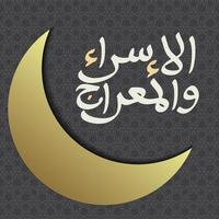 caligrafia de al-isra wal mi'raj profeta muhammad e lua crescente ouro com textura ornamental colorido de mosaico no fundo. adequado para cartão comemorativo, pôster, banner e outros usuários vetor