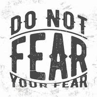 não tema sua tipografia de citação de medo para carimbo de camiseta, impressão de camiseta, apliques, slogan da moda, crachá, roupa de etiqueta, jeans ou outros produtos de impressão. ilustração vetorial vetor