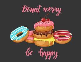 cartaz com citações inspiradoras e motivacional feitas à mão donut se preocupe ser feliz e donuts no preto. ilustração vetorial. vetor