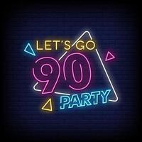 vamos lá dos anos 90, sinal de néon de festa, estilo de vetor de texto