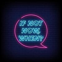 se não agora, quando sinais de néon estilo vetor de texto
