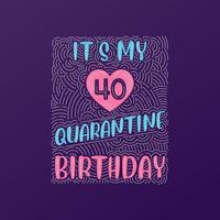 é meu aniversário de 40 anos de quarentena. Celebração de aniversário de 40 anos em quarentena vetor