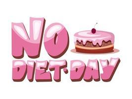 rotulando nenhum dia de dieta. conceito brilhante com letras e bolo. ilustração vetorial vetor