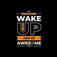 acorde e seja incrível design de camiseta com citações inspiradoras modernas vetor