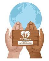 pôster do dia internacional pare o racismo com as mãos levantando a etiqueta de madeira e o planeta Terra vetor