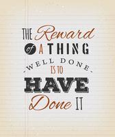 A recompensa de uma coisa bem feita É tê-la feito citar vetor
