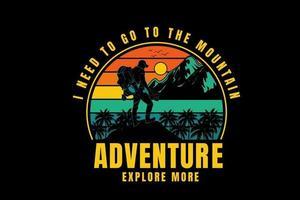 eu preciso ir para a aventura na montanha explorar mais cores laranja, amarelo e verde vetor