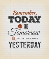 Hoje é o amanhã que você se preocupou com ontem