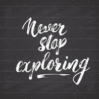 letras nunca, nunca pare de explorar as citações motivacionais. esboço desenhado à mão sinal de design tipográfico, ilustração vetorial, isolada no fundo branco vetor