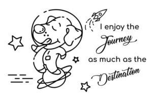 cão astronauta cartoon personagem de vetor linear. eu gosto tanto da jornada quanto do destino. animal bonito com letras. crianças colorir ilustração de livro e frase engraçada. modelo infantil de cartão para impressão