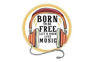 nascido para ser livre, vamos agitar design de ilustração de música ao vivo com fone de ouvido vetor