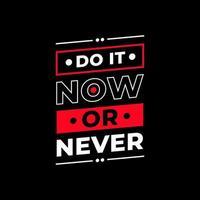 faça agora ou nunca design de camisetas de citações de tipografia moderna vetor
