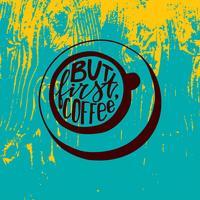 Mas primeiro rotulação de café. Palavras escritas à mão em uma forma de uma xícara de café.