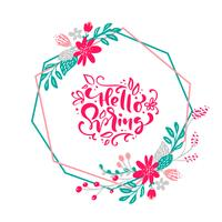 Fundo de grinalda Floral Vector com texto de letras caligráficas Olá Primavera