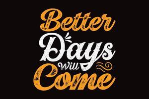 melhores dias virão tipografia design de camisetas vetor