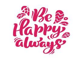 Ser feliz sempre vermelho caligrafia letras vector texto positivo citação. Para a página de lista de design de modelo de arte, estilo de brochura de maquete, capa de ideia de bandeira, folheto de impressão de livreto, cartaz