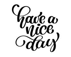 Tenha um bom dia. Mão desenhada letras isoladas no fundo branco
