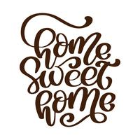 Texto em casa doce casa lar de caligrafia. Cartaz de tipografia de rotulação de mão. Para cartazes de boas-vindas, cartões, enfeites para casa. Ilustração vetorial