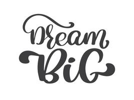 Rotulação grande tirada mão do sonho, citações do vintage, projeto do texto. Caligrafia de vetor. Cartaz de tipografia, panfletos, camisetas, cartões, convites, adesivos, banners