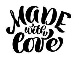 Feito com citação de rotulação de mão na moda de amor, gráficos de moda, arte impressão para cartazes e frase de design de cartões. Texto isolado caligráfico. Ilustração vetorial
